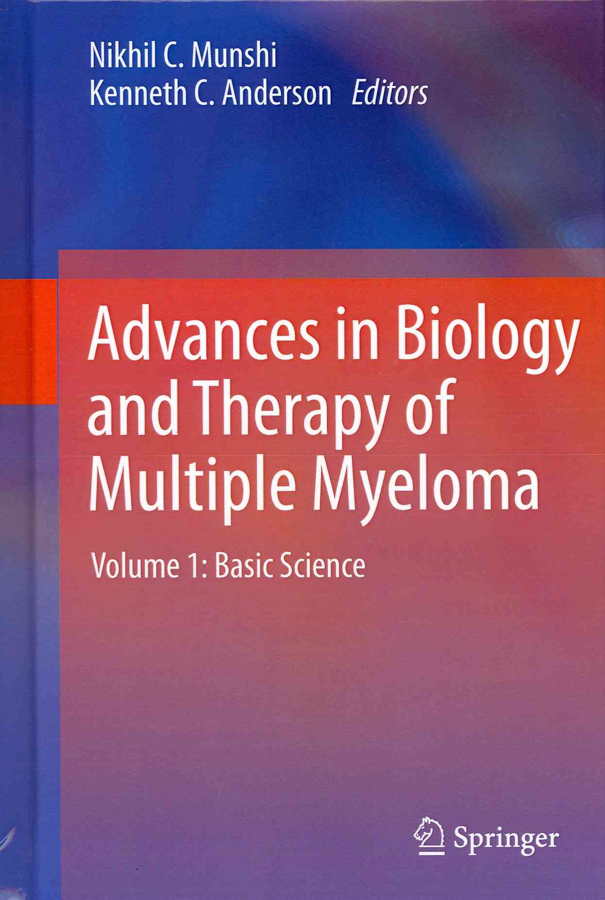 Advances in Biology and Therapy of Multiple Myeloma By Munshi, Nikhil C. (EDT)/ Anderson, Kenneth C. (EDT)